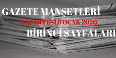 6 Ocak Pazartesi Gazeteleri ve Özetleri