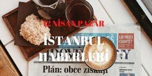 12 Nisan İstanbul haberleri