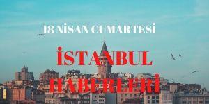 18 Nisan İstanbul Haberleri