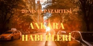 20 Nisan Ankara Haberleri