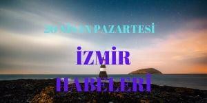 20 Nisan İzmir Haberleri