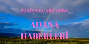 22 Nisan Adana Haberleri