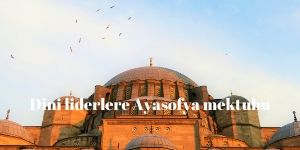 Dini liderlere Ayasofya mektubu