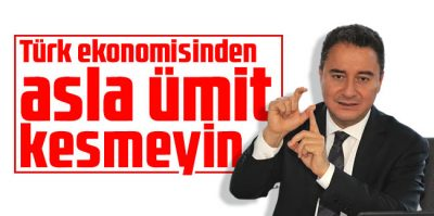 Türk ekonomisinden asla ümit kesmeyin